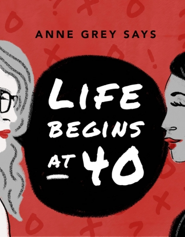 Welcome to Anne Grey Says: Life Begins at 40